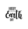 happy earth day calligraphy vector image