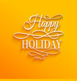 Happy Holiday - postcard decoration background vector image