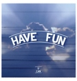 Motivation design Have fun vector image vector image