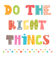 Do the right things Beautiful poster postcard vector image