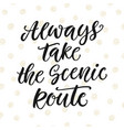 always take the scenic route inspirational poster vector image