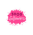 with hand-lettering phrase - 5000 followers vector image vector image