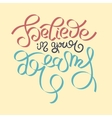believe in your dreams hand lettering inscription vector image