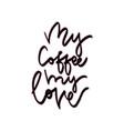my coffee my love hand vector image