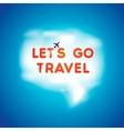 Lets go travel speech bubble vector image vector image