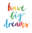 Have big dreams calligraphic poster vector image