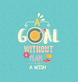 a goal without a plan is just a wish quotes word vector image