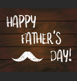 happy fathers day lettering text on dark wooden vector image