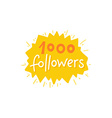 with hand-lettering phrase - 1000 followers vector image vector image
