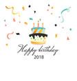 happy birthday 2018 cake background image vector image