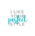 I like your perfect style calligraphic inscription vector image