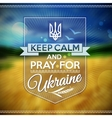 Keep calm and pray for Ukraine poster vector image