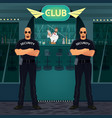 bouncers standing near entrance to the night club vector image