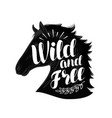 horse wild and free lettering typographic vector image