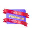 the best premium choice 2017 vector image