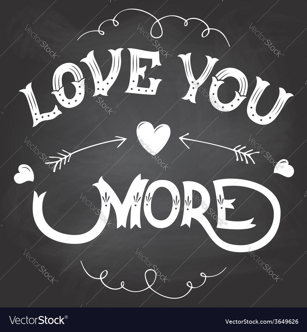 Love you more handlettering on chalkboard vector