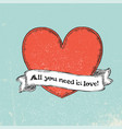all you need is love text on vintage ribbon over vector image