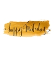 Handwritten inscription Happy Monday vector image