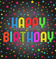 Happy birthday gritting card colorful stars and vector image