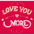 Love you more greeting card vector image