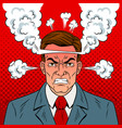 angry man with boiling head pop art vector image