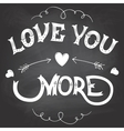Love you more hand-lettering on chalkboard vector image