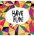 have fun triangles vector image
