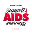 Support AIDS Awareness World Aids Day 1 December vector image