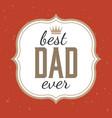 best dad ever typographic vector image