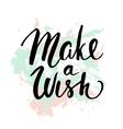 Make a wish Handwritten unique lettering vector image