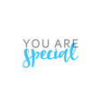 You are special calligraphic inscription handmade vector image