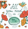 all you need is me concept card with flofal vector image
