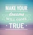 Make your dreams will come true vector image vector image