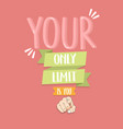 your only limit is you quotes finger pointing vector image