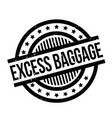 excess baggage rubber stamp vector image