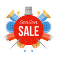 season sale sign with sewing stuff vector image