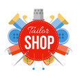 tailor shop sign with sewing stuff vector image