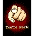 Pointing Hand Emphasizing You are Next vector image vector image