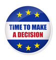 time to make a decision pin button vector image