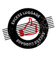 excess luggage rubber stamp vector image