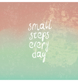 small steps every day vector image vector image