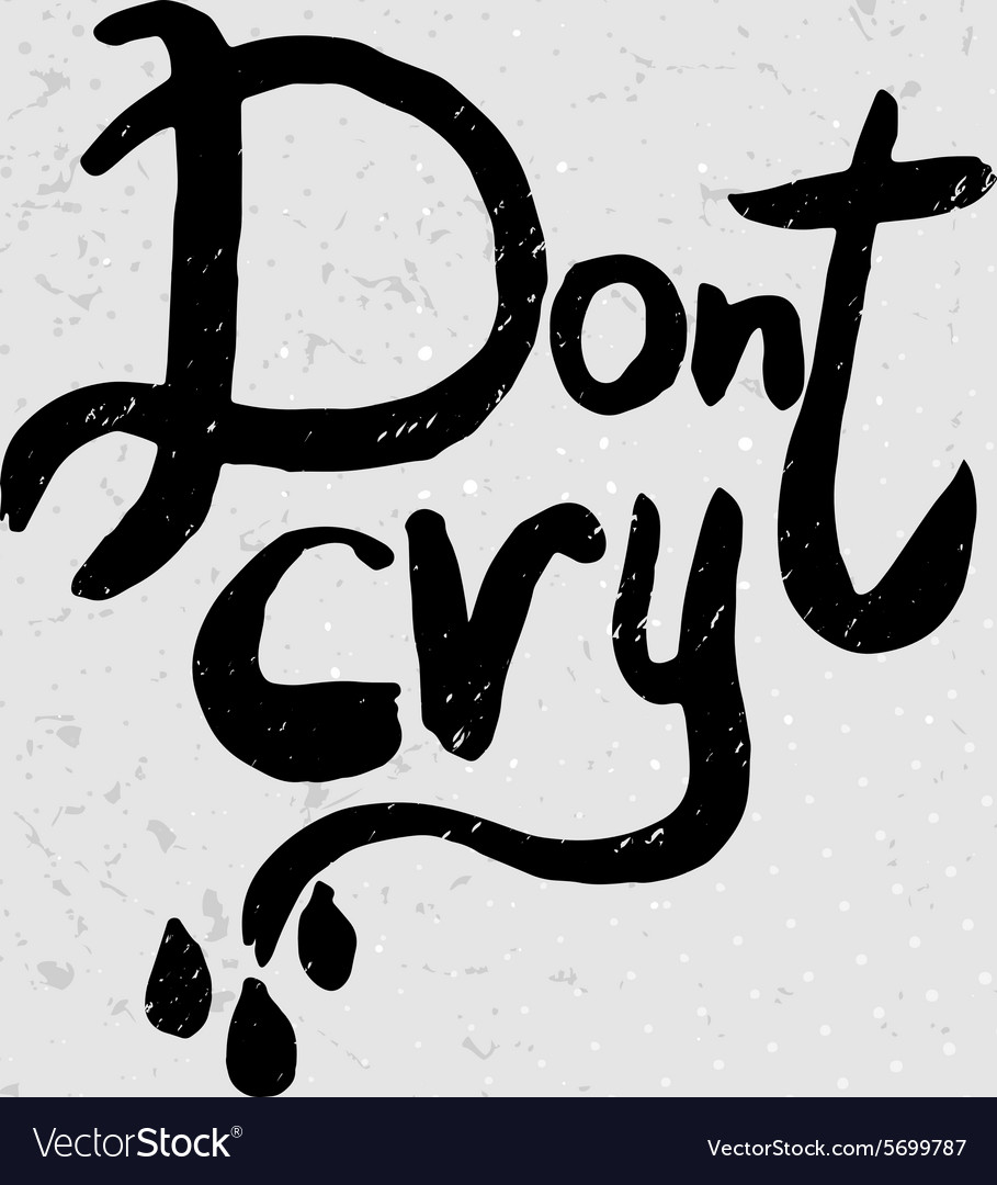 Dont cry  hand drawn quotes black on grunge vector