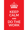 Keep Calm and Do the work poster vector image