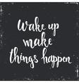 Wake up Make Things Happen vector image
