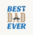 best dad ever typographical vector image