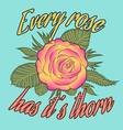 Every rose has it s thorn vector image