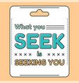 what you seek is seeking you inspirational and vector image