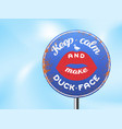 keep calm and make duck face vector image