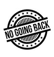 no going back rubber stamp vector image vector image