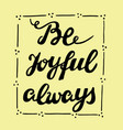 Biblical lettering be joyful always vector image